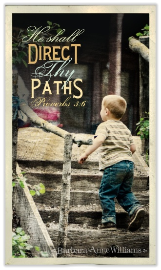 Proverbs 3:6 - He shall direct thy paths.
